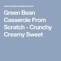 Green Bean Casserole From Scratch - Crunchy Creamy Sweet