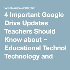 4 Important Google Drive Updates Teachers Should Know about ~ Educational Technology and Mobile Learning