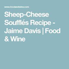 Sheep-Cheese Soufflés Recipe  - Jaime Davis | Food & Wine