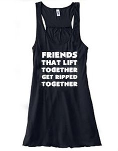 Friends That Lift Together Get Ripped Together Shirt - Crossfit Shirt - Workout Tank