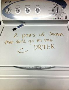 dry erase marker on washing machine as a reminder - why haven't I thought of this!! Perfect for my drying crazed hubby!!! lol