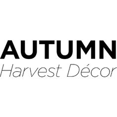 Autumn Harvest Décor Text ❤ liked on Polyvore featuring text, fall, words, backgrounds, home, quotes, phrase and saying