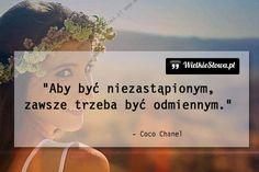 Aby być niezastąpionym... #Chanel-Coco,  #Wyjątkowość