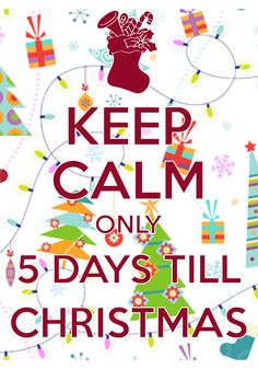 keep calm only 5 days till christmas created with keep calm and carry on for - When Was Christmas Created