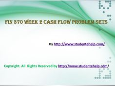 Complete the University of Phoenix Study Material:Get to Know Your UOP FIN 370 Week 2 Cash Flow Problem Sets available on the  StudenteHelp.comwebsite. FIN 370 Week 2 Cash Flow Problem Sets