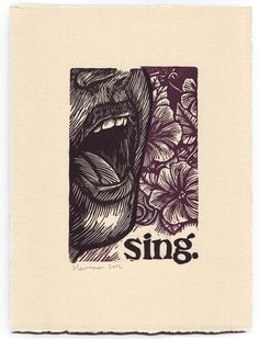 """sing."" From a series of linocut block prints called ""pleasures."" by Peter Nevins www.peternevins.com/ Tags: Linocut, Cut, Print, Linoleum, Lino, Carving, Block, Helen Elstone, Human, Portrait, Flowers, Lettering, Fonts, Typography"