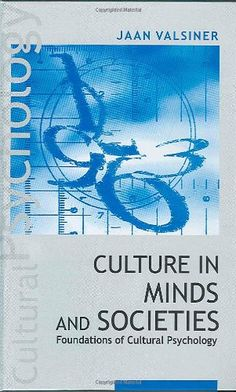 Culture in Minds and Societies: Foundations of Cultural Psychology by Jaan Valsiner. http://search.lib.cam.ac.uk/?itemid=|cambrdgedb|5576551