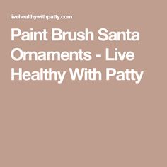 Paint Brush Santa Ornaments - Live Healthy With Patty