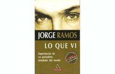 Jorge Ramos - Lo Que Vi  Experiencias de Un Periodista alrededor del mundo.