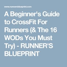 A Beginner's Guide to CrossFit For Runners (& The 16 WODs You Must Try) - RUNNER'S BLUEPRINT