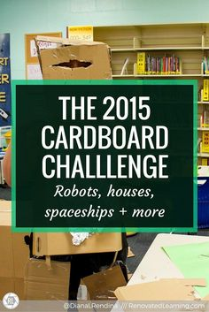 The 2015 Cardboard Challenge | Every year, we participate in the Global Cardboard Challenge in our makerspace as a part of our afterschool Makers Club. Here, I talk about some of our projects as well as some best practices I've come up with. | RenovatedLearning...