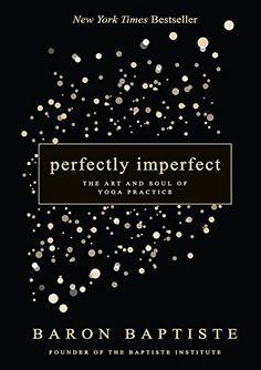 Perfectly Imperfect: The Art and Soul of Yoga Practice by Baron Baptiste Pranayama, Kundalini Yoga, Eminem, Reading Lists, Book Lists, Bob Marley, Namaste, Baptiste Yoga, True Yoga