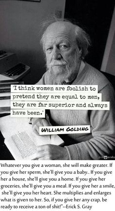 There're two men who really understand women. One is William Golding, another is Erick S.Gray. Both agree women are better than men. That's it.