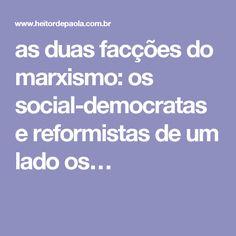 as duas facções do marxismo: os social-democratas e reformistas de um lado os…