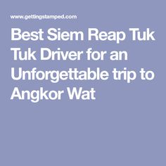 Best Siem Reap Tuk Tuk Driver for an Unforgettable trip to Angkor Wat