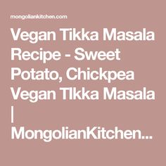 Vegan Tikka Masala Recipe - Sweet Potato, Chickpea Vegan TIkka Masala   MongolianKitchen.com