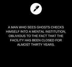 A man who sees ghosts checks himself into a mental institution, oblivious to the fact that the facility has been closed for almost thirty years.