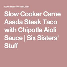 Slow Cooker Carne Asada Steak Taco with Chipotle Aioli Sauce | Six Sisters' Stuff
