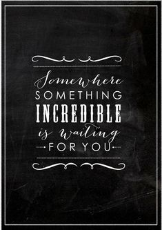 Chalkboard  print -Some Where somthing incredible is waiting for you.-8x10 inch Inspiring quoteTypography.