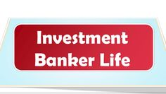 Investment Bankers Lifestyle - Investment Banking by edu CBA by Corporate Bridge Academy via slideshare