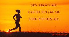 Sky above me, earth below me, fire within me.  #LiveTheFuel