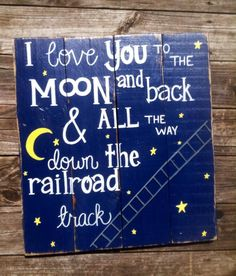 I love you to the moon and back and all the way down the railroad track/shower gift/baby gift/nursery sign/baby sign/baby boy/baby girl/gift by Reclaimed4aPurpose on Etsy