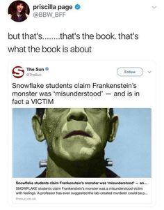 This is actually true. Frankenstein's Monster was a victim in the story. The main victim. To argue that- you can't have read the book.