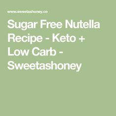 Sugar Free Nutella Recipe - Keto + Low Carb - Sweetashoney