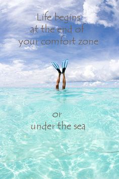 Life begins at the end of our comfort zone.... or under the sea :) #life #inspirational #Quote