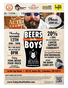 Come join us at The Actual Brewing Company for 'Beers For The Boys'!  Thursday 11/12 5p-10p In the Tap Room 655 N. James Rd. Columbus, OH 43219 www.actualbrewing.com  The 99.7 The Blitz crew will be there from 8-10pm!  Food truck - Fowl Mood Food Truck sponsored by Ohio's Egg Farmers www.facebook.com/FowlMoodFood  20% and tips going to Cancer Support Community Central Ohio  Ron Greenbaum will be there - see him before the beard comes off! www.mybasementdoctor.com/beards