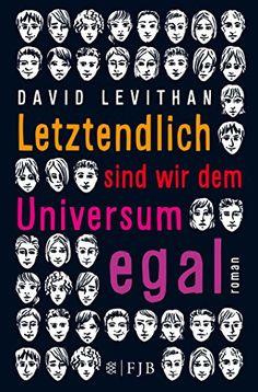 Letztendlich sind wir dem Universum egal von David Levithan https://www.amazon.de/dp/3596811562/ref=cm_sw_r_pi_dp_x_IP4Fyb412XPM6
