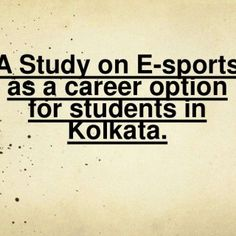 A Study on E-sports as a career option for students in Kolkata.   Research Objective To have a brief idea about what is E-sports. To learn how e-sports is. http://slidehot.com/resources/career-in-e-sports-in-kolkata.20398/