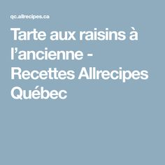 Tarte aux raisins à l'ancienne - Recettes Allrecipes Québec Allrecipes, Sauce Carbonara, Jambalaya, Desserts, Pain, Muffins, Italian Seasoning, Brocolli Salad, Puddings