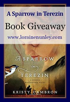 Giveaway at Loraine Nunley's website: A Sparrow in Terezin by Kristy Cambron #BookGiveaway