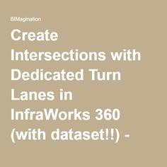 Create Intersections with Dedicated Turn Lanes in InfraWorks 360 (with dataset!!) - BIMagination