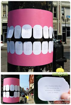 Dentist's Business Card - Street Marketing & Ambient Marketing Brilliant but I wonder if it backfires at the end.  When most of the 'teeth' are gone does it then make the dentist look like they couldn't save the teeth?  Overall this is memorable - It will make people laugh.  It will make them stop and read it to find out why this big set of teeth are on the pole.  Perfect.