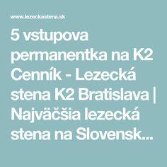 5 vstupova permanentka na K2  Cenník - Lezecká stena K2 Bratislava | Najväčšia lezecká stena na Slovensku | Jednorazové vstupné | Rodinné vstupné | Bodové Permanentky | Permanentky Bratislava, K2, Presents, Gifts, Gifs, Gift