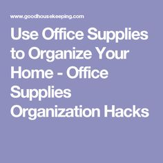 Use Office Supplies to Organize Your Home - Office Supplies Organization Hacks