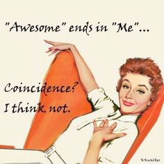 I am Awesome! More Humor Retro Humor, Vintage Humor, Retro Funny, Hump Day Humor, Wednesday Humor, Humor Grafico, Just For Laughs, Haha Funny, That's Hilarious