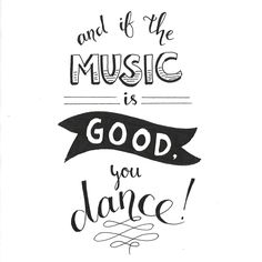 #quote #dancing If the music is good you dance!!