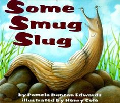 Alliteration, Dialog Verbs, and tons of ideas for this book! Yes, a book about slugs can be great!