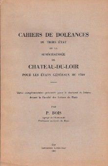 Cahiers de doléances du tiers-etat de la sénéchaussée de château-du-loir, pour les etats-généraux de 1789.: Amazon.fr: Bois P.: Livres