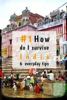 You are thinking of going to India? Read our 6 everyday survival tips to make your travel time much easier and fun!