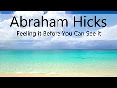 Abraham Hicks - Feeling it Before You See it - YouTube
