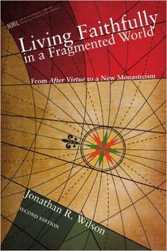 Living Faithfully in a Fragmented World, Second Edition: From 'After Virtue' to a New Monasticism: Jonathan R. Wilson: 9781556358982: Books - Amazon.ca  $21.00