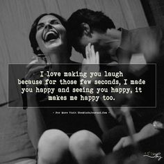 I love making you laugh because for those few seconds, I made you happy You Make Me Happy Quotes, Happy Quotes About Him, You Make Me Laugh, Love Quotes In Hindi, Quotes For Him, Cute Quotes, Are You Happy, My True Love, My Love