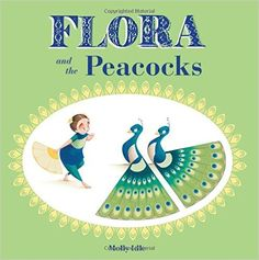 Flora and the Peacocks: Molly Idle: 9781452138169: Amazon.com: Books