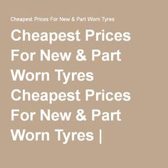 Cheapest Prices For New & Part Worn Tyres Cheapest Prices For New & Part Worn Tyres | Rotherham & Sheffield