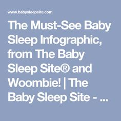 The Must-See Baby Sleep Infographic, from The Baby Sleep Site® and Woombie!   The Baby Sleep Site - Baby / Toddler Sleep Consultants