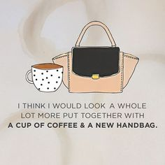 I think i would look a whole lot more put together with a cup of coffee and a new handbag.. most girls thoughts for a monday.. and every other day ending in Y.  www.rhubarbandcrumble.co.uk